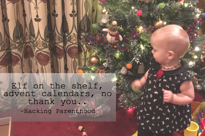 Elf on the shelf, advent calendars, no thank you. -Hacking Parenthood
