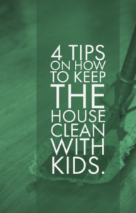 4 Tips on how to keep the house clean with kids. -Hacking Parenthood