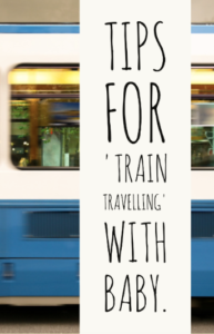 Tips for 'Train Travelling' with baby.  -Hacking Parenthood