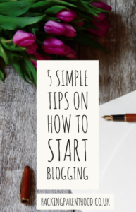5 simple tips on how to start blogging  -Hacking Parenthood