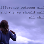 The difference between girls and boys, and why we should call them all just children. -Hacking Parenthood