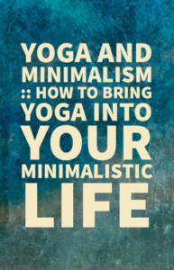 Yoga and minimalism :: How to bring yoga into your minimalistic life -Hacking Parenthood