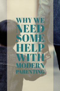 Why we need some help with modern parenting. -Hacking Parenthood