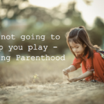I'm not going to help you play -Hacking Parenthood