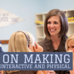 Tips on making learning interactive and physical