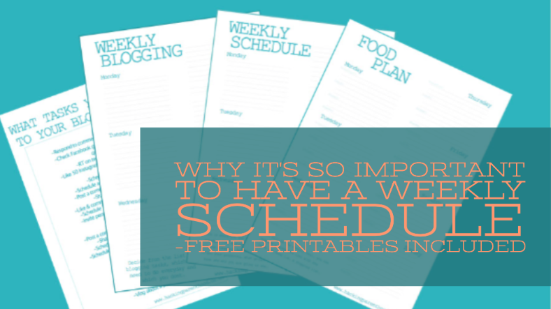 Why it's so important to have a weekly schedule -Free printables included