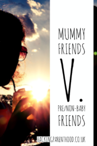 Mummy friends v. Pre/non-baby Friends -Hacking Parenthood