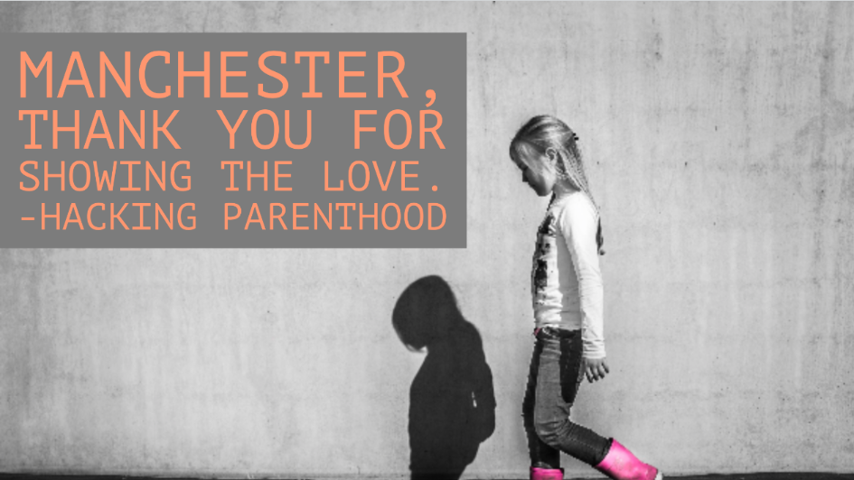 Manchester, thank you for showing the love -Hacking Parenthood