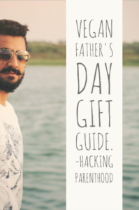 Vegan Father's day gift guide. -Hacking Parenthood
