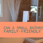 Can A Small Bathroom Be A Family-Friendly Space?