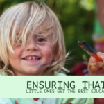 Ensuring That Your Little Ones Get the Best Education Possible