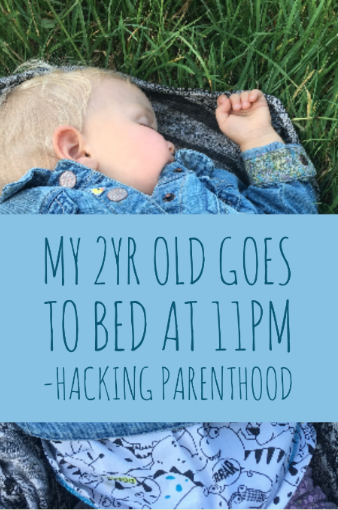 My 2yr old goes to bed at 11pm -Hacking Parenthood