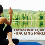 I do yoga to relax, not to exercise. -Hacking Parenthood