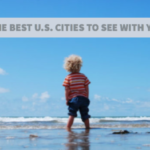 The Best U.S. Cities to See with Your Kids
