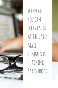 When all you can do is laugh at the daily mail comments -Hacking Parenthood