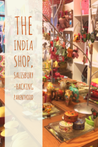 The India Shop, Salisbury -Hacking Parenthood