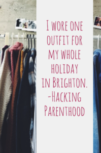 I wore one outfit for my whole holiday in Brighton. -Hacking Parenthood