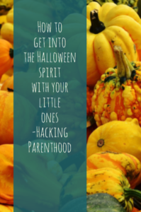 How to get into the Halloween spirit with your little ones -Hacking Parenthood