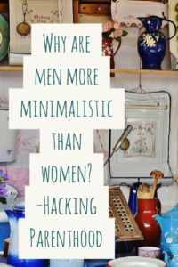 Why are men more minimalistic than women? -Hacking Parenthood