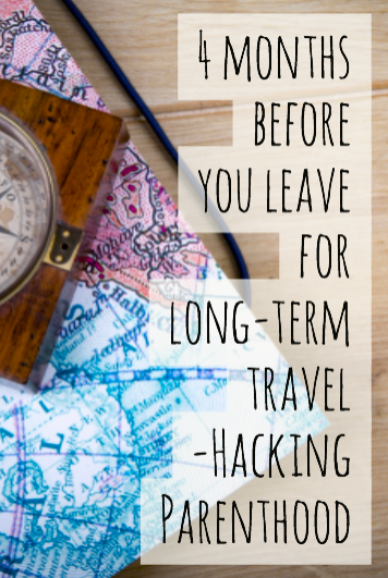 4 months before you leave for long-term travel -Hacking Parenthood