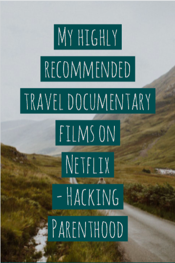 My highly recommended travel documentary films on Netflix - Hacking Parenthood