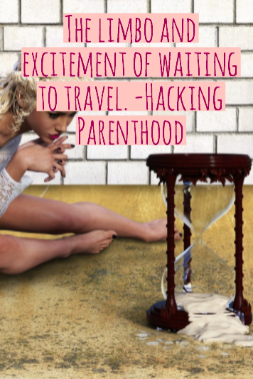 The limbo and excitement of waiting to travel. -Hacking Parenthood