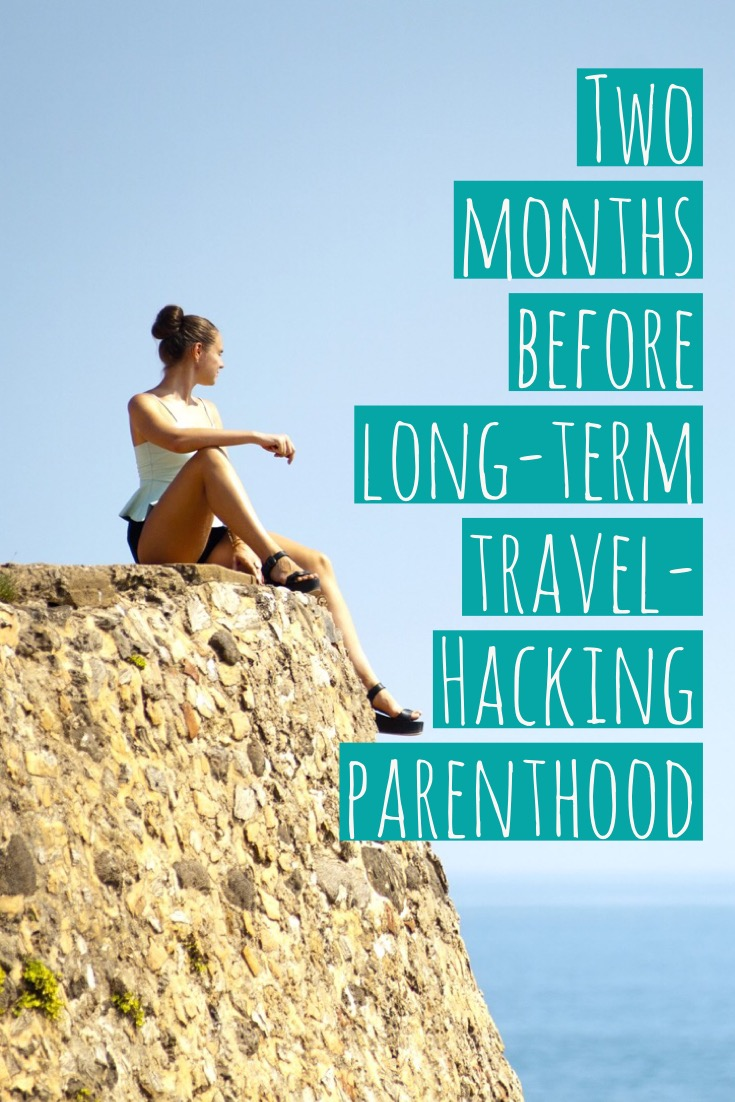 Two months before long-term travel- Hacking parenthood